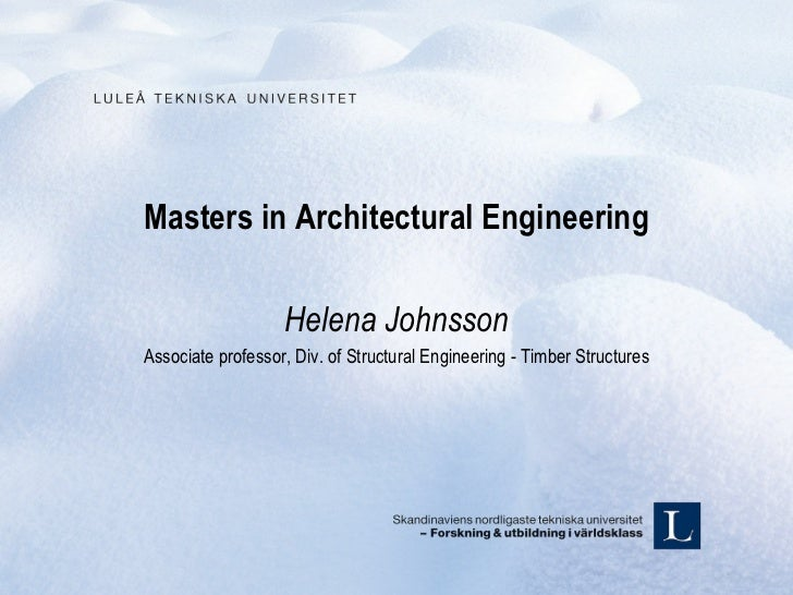 Masters in Architectural Engineering                   Helena JohnssonAssociate professor, Div. of Structural Engineering ...