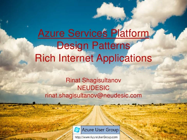 Azure Services PlatformDesign PatternsRich Internet ApplicationsRinat ShagisultanovNEUDESICrinat.shagisultanov@neudesic.co...
