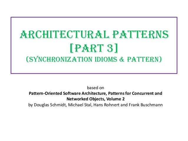 Architectural Patterns [PART 3] (Synchronization idioms & Pattern)  based on Pattern-Oriented Software Architecture, Patte...