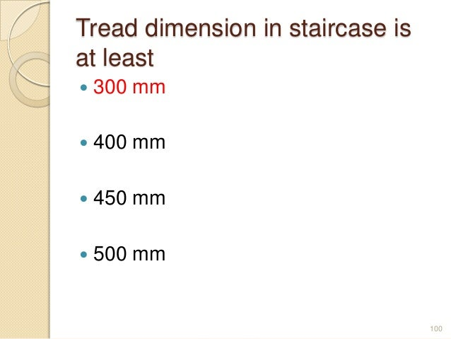 Tread dimension in staircase is at least  300 mm  400 mm  450 mm  500 mm 100