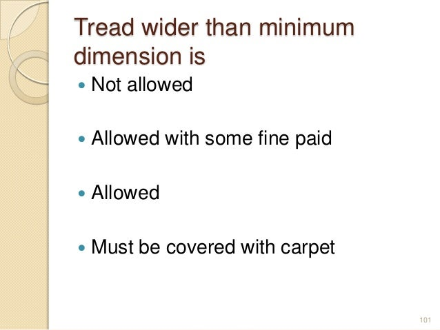Tread wider than minimum dimension is  Not allowed  Allowed with some fine paid  Allowed  Must be covered with carpet ...