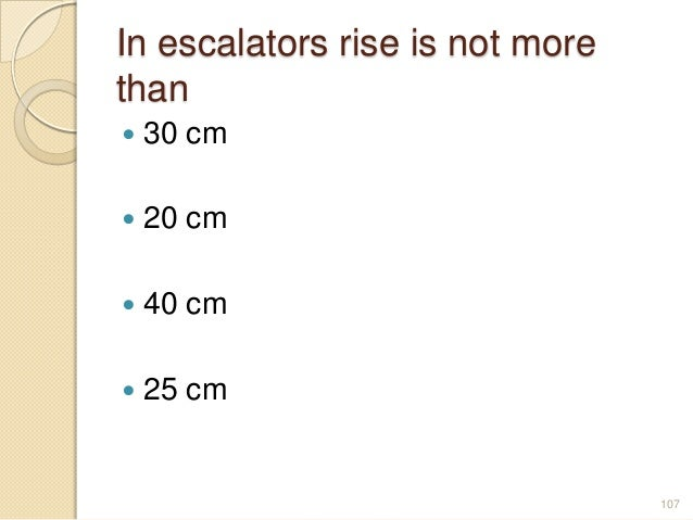 In escalators rise is not more than  30 cm  20 cm  40 cm  25 cm 107