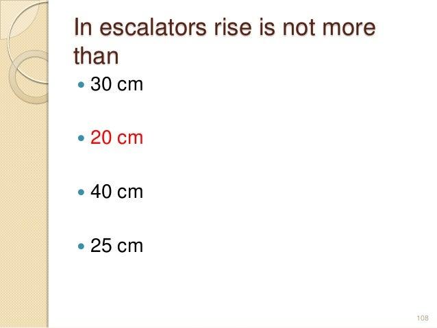 In escalators rise is not more than  30 cm  20 cm  40 cm  25 cm 108