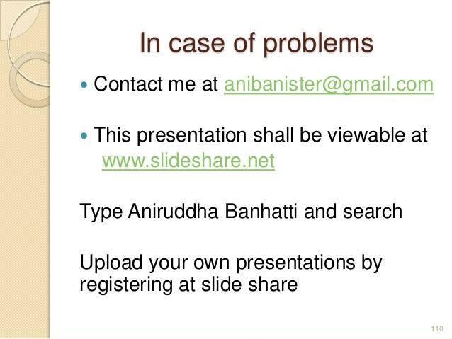 In case of problems  Contact me at anibanister@gmail.com  This presentation shall be viewable at www.slideshare.net Type...