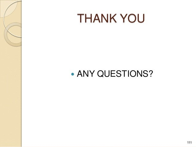 THANK YOU  ANY QUESTIONS? 111