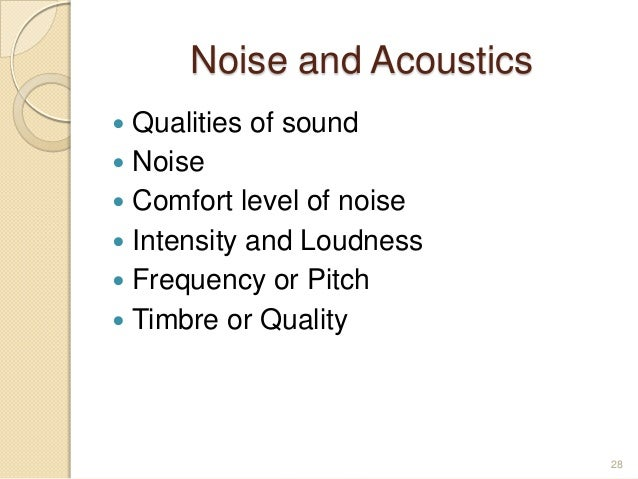 Noise and Acoustics  Qualities of sound  Noise  Comfort level of noise  Intensity and Loudness  Frequency or Pitch  ...