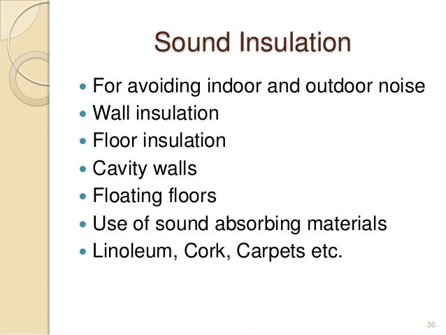 Sound Insulation  For avoiding indoor and outdoor noise  Wall insulation  Floor insulation  Cavity walls  Floating fl...