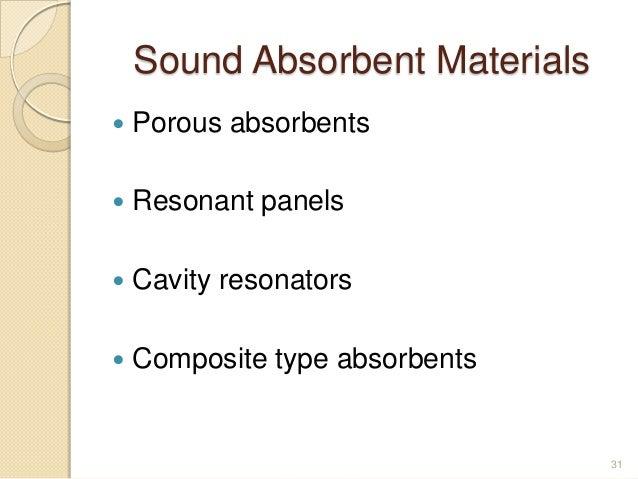 Sound Absorbent Materials  Porous absorbents  Resonant panels  Cavity resonators  Composite type absorbents 31