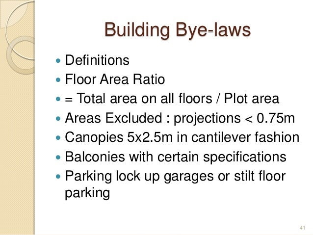 Building Bye-laws  Definitions  Floor Area Ratio  = Total area on all floors / Plot area  Areas Excluded : projections...