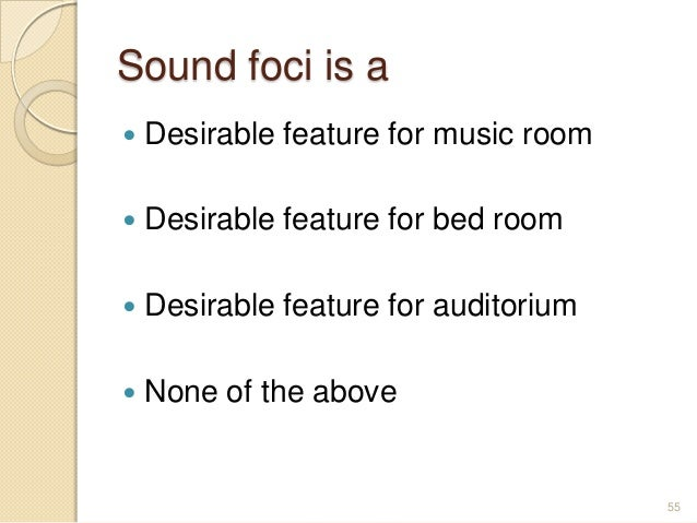Sound foci is a  Desirable feature for music room  Desirable feature for bed room  Desirable feature for auditorium  N...