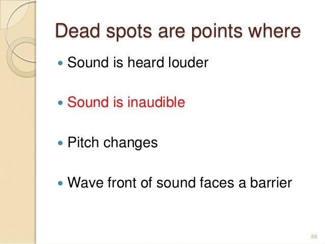 Dead spots are points where  Sound is heard louder  Sound is inaudible  Pitch changes  Wave front of sound faces a bar...