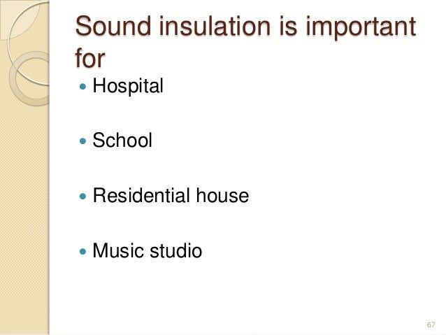 Sound insulation is important for  Hospital  School  Residential house  Music studio 67