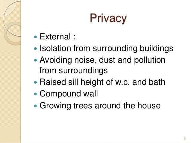 Privacy  External :  Isolation from surrounding buildings  Avoiding noise, dust and pollution from surroundings  Raise...