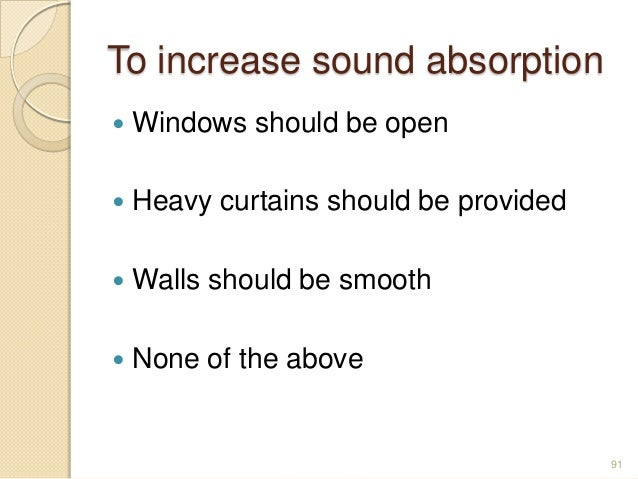 To increase sound absorption  Windows should be open  Heavy curtains should be provided  Walls should be smooth  None ...