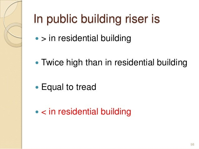In public building riser is  > in residential building  Twice high than in residential building  Equal to tread  < in ...
