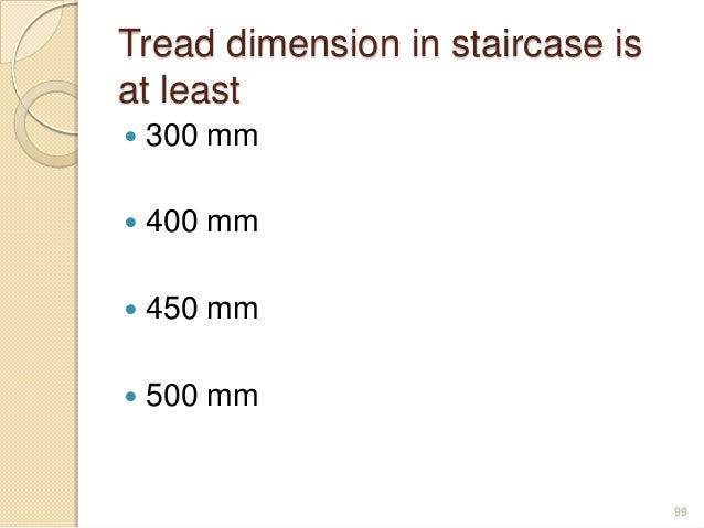 Tread dimension in staircase is at least  300 mm  400 mm  450 mm  500 mm 99