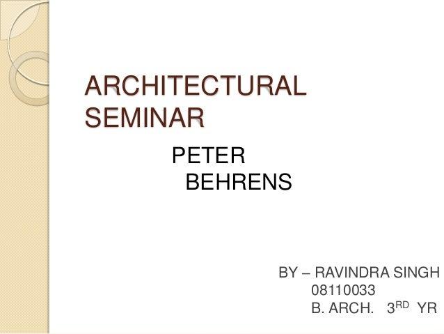 ARCHITECTURAL SEMINAR PETER BEHRENS BY – RAVINDRA SINGH 08110033 B. ARCH. 3RD YR