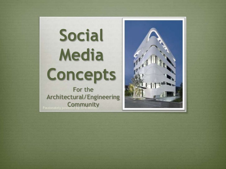 Social Media Concepts<br />For the Architectural/Engineering Community <br />Passionately powered by: Eric Miltsch <br />