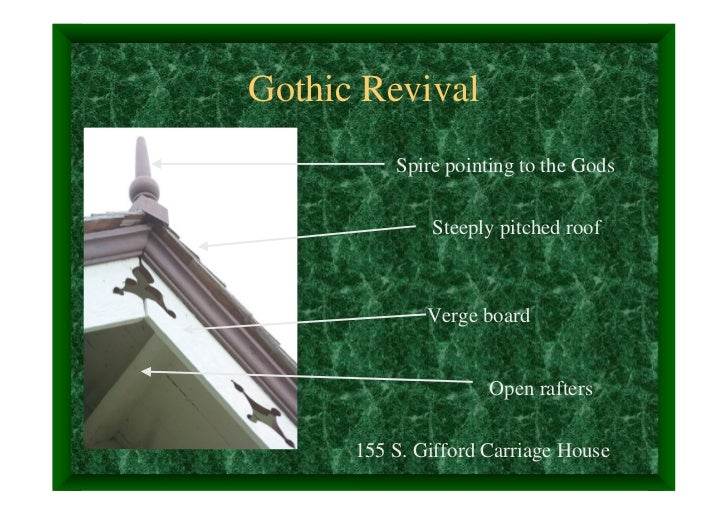 Gothic Revival          Spire pointing to the Gods              Steeply pitched roof              Verge board             ...