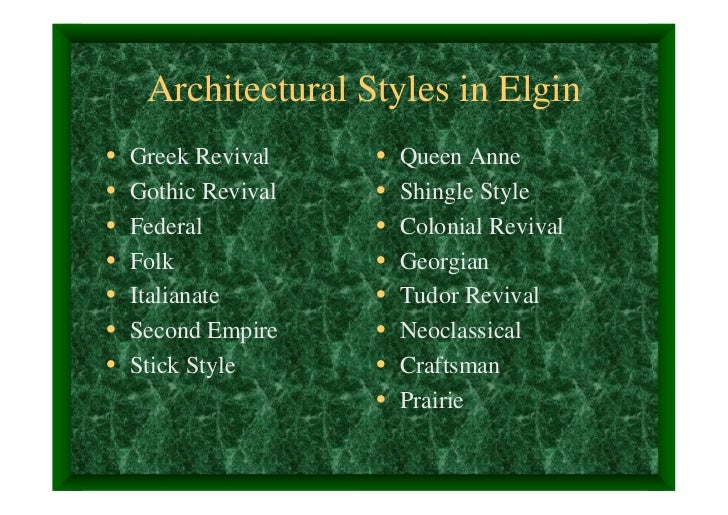 Architectural Styles in Elgin•   Greek Revival    •   Queen Anne•   Gothic Revival   •   Shingle Style•   Federal         ...