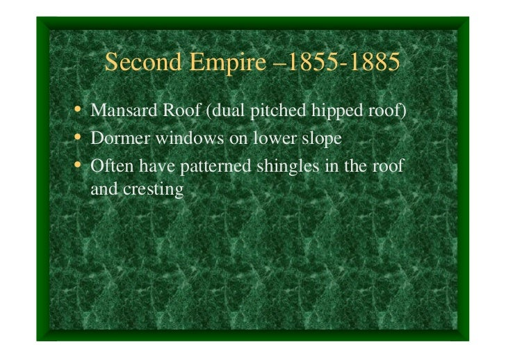 Second Empire –1855-1885• Mansard Roof (dual pitched hipped roof)• Dormer windows on lower slope• Often have patterned shi...