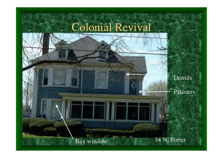 Colonial Revival                          Dentils                          PilastersBay window         34 N. Porter