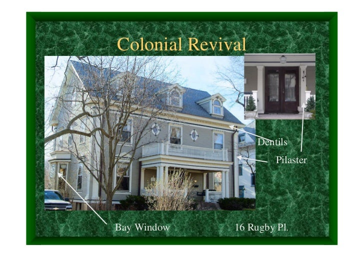 Colonial Revival                   Dentils                       PilasterBay Window    16 Rugby Pl.