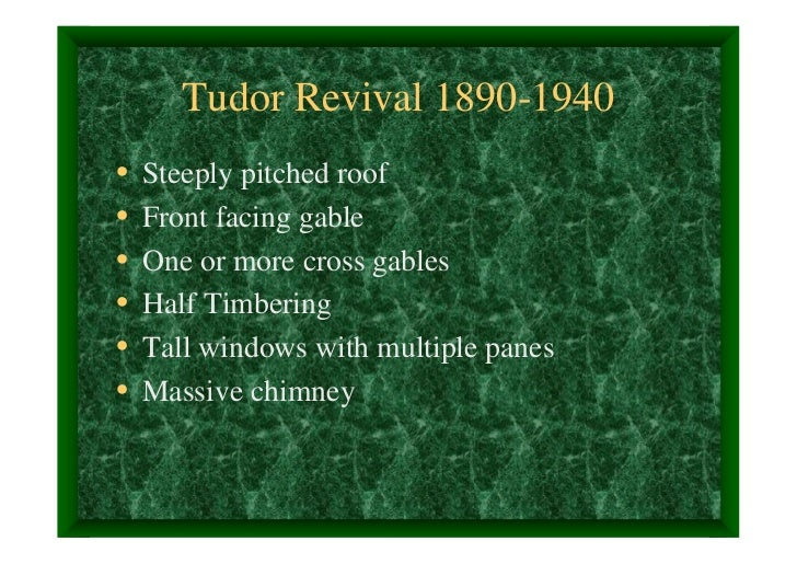 Tudor Revival 1890-1940•   Steeply pitched roof•   Front facing gable•   One or more cross gables•   Half Timbering•   Tal...