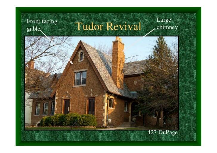 Front facing                      Largegable          Tudor Revival      chimney                               427 DuPage