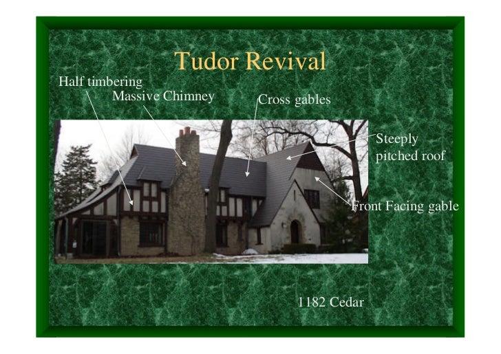 Tudor RevivalHalf timbering         Massive Chimney   Cross gables                                              Steeply   ...