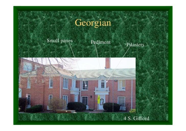 GeorgianSmall panes      Pediment    Pilasters                            4 S. Gifford