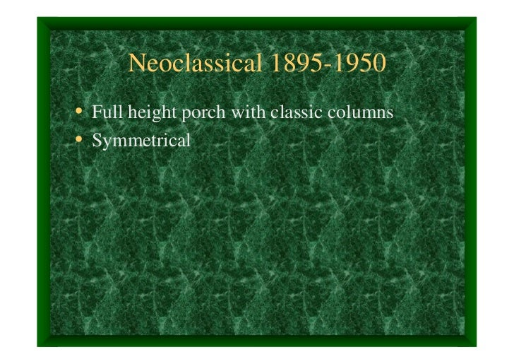 Neoclassical 1895-1950• Full height porch with classic columns• Symmetrical