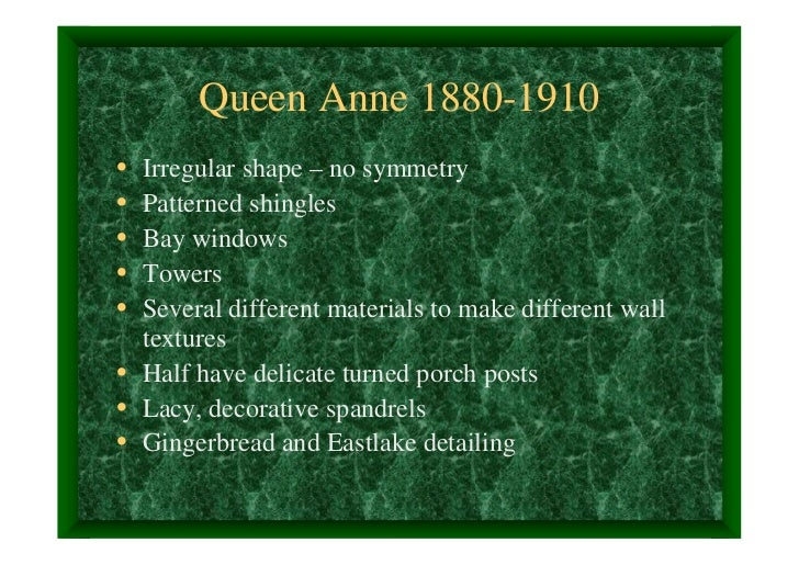 Queen Anne 1880-1910• Irregular shape – no symmetry• Patterned shingles• Bay windows• Towers• Several different materials ...