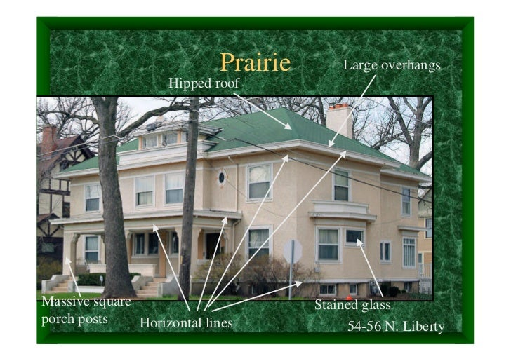Prairie       Large overhangs                    Hipped roofMassive square                        Stained glassporch posts...