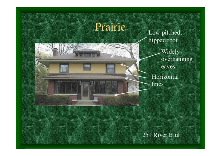 Prairie     Low pitched,            hipped roof                 Widely                 overhanging                 eaves  ...
