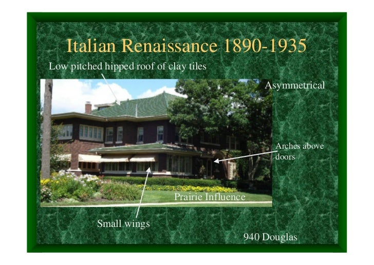 Italian Renaissance 1890-1935Low pitched hipped roof of clay tiles                                                 Asymmet...