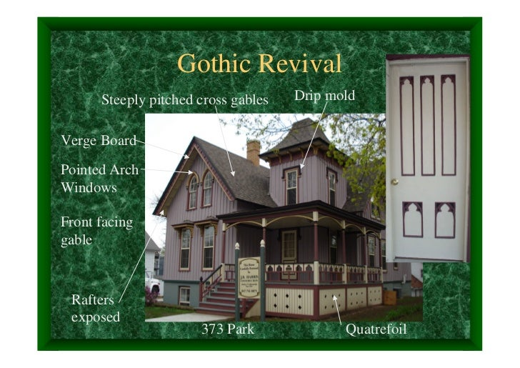 Gothic Revival      Steeply pitched cross gables   Drip moldVerge BoardPointed ArchWindowsFront facinggable Rafters expose...