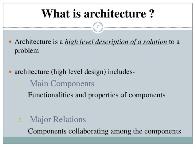 2  Architecture is a high level description of a solution to a problem  architecture (high level design) includes- 1. Ma...