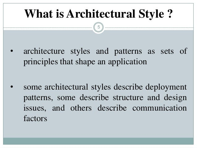 5 • architecture styles and patterns as sets of principles that shape an application • some architectural styles describe ...