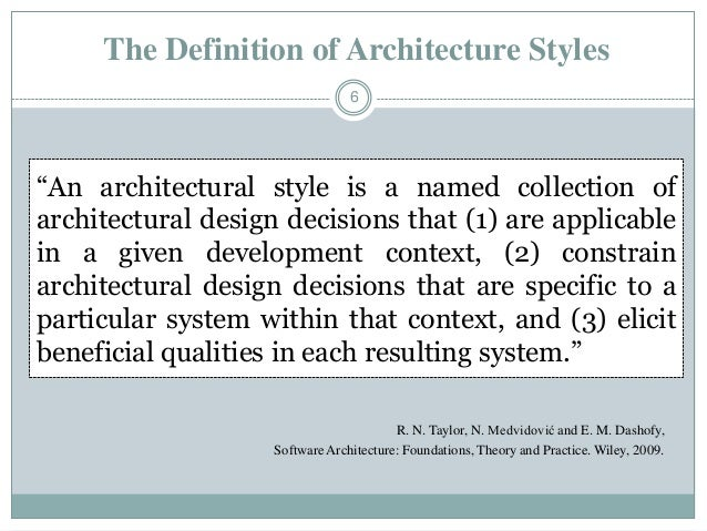The Definition of Architecture Styles 6 R. N. Taylor, N. Medvidović and E. M. Dashofy, Software Architecture: Foundations,...