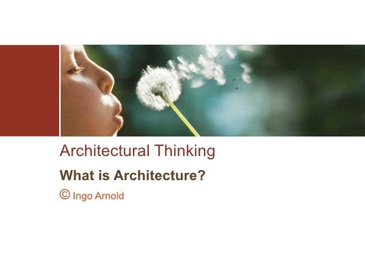 Architectural Thinking What is Architecture? ©  Ingo Arnold