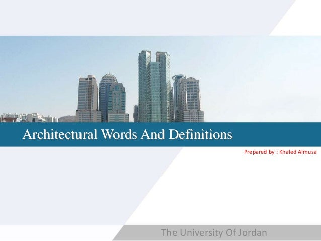Copyright © Wondershare Software Architectural Words And Definitions The University Of Jordan Prepared by : Khaled Almusa