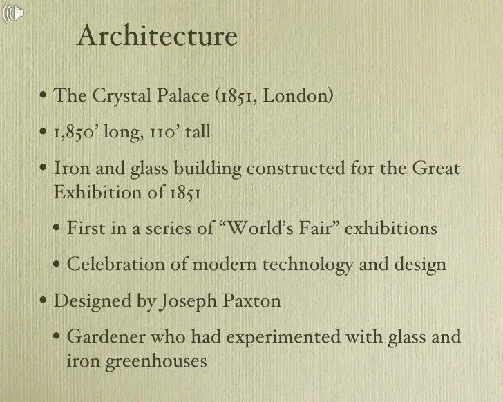 Architecture <ul><li>The Crystal Palace (1851, London) </li></ul><ul><li>1,850' long, 110' tall </li></ul><ul><li>Iron and...