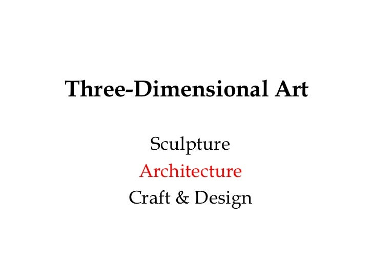 0<br />Three-Dimensional Art<br /> Sculpture<br /> Architecture<br /> Craft & Design<br />