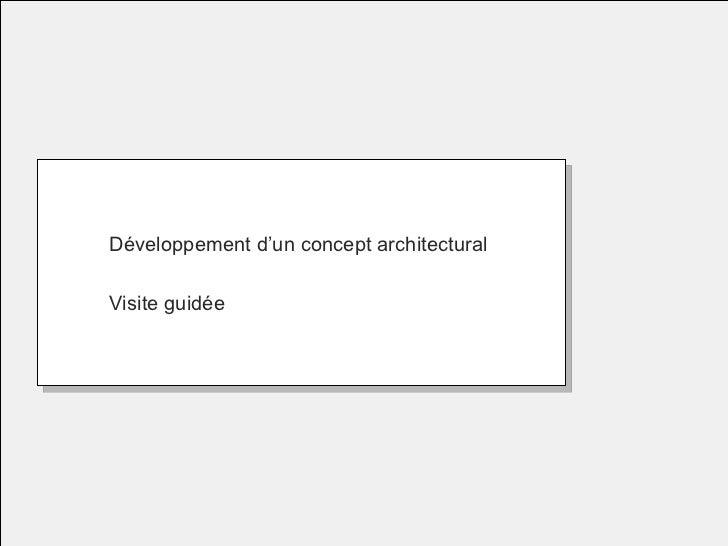 <ul><li>Développement d'un concept architectural </li></ul><ul><li>Visite guidée </li></ul>