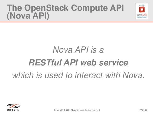 PAGE 18Copyright © 2014 Mirantis, Inc. All rights reserved The OpenStack Compute API (Nova API) Nova API is a RESTful API ...