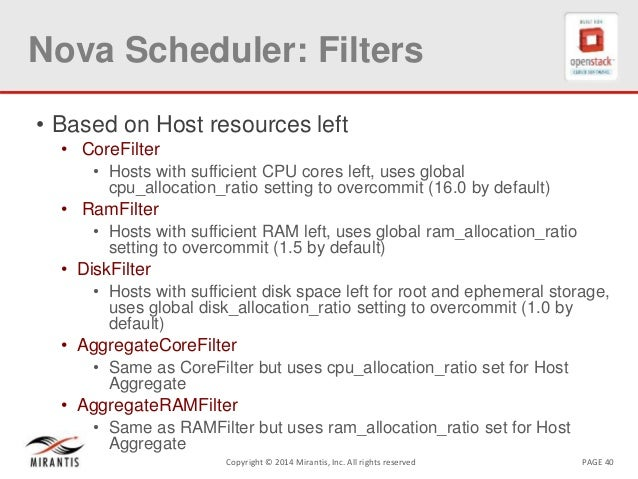 PAGE 40Copyright © 2014 Mirantis, Inc. All rights reserved Nova Scheduler: Filters • Based on Host resources left • CoreFi...