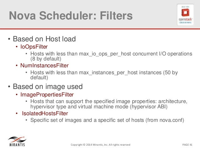 PAGE 41Copyright © 2014 Mirantis, Inc. All rights reserved Nova Scheduler: Filters • Based on Host load • IoOpsFilter • Ho...