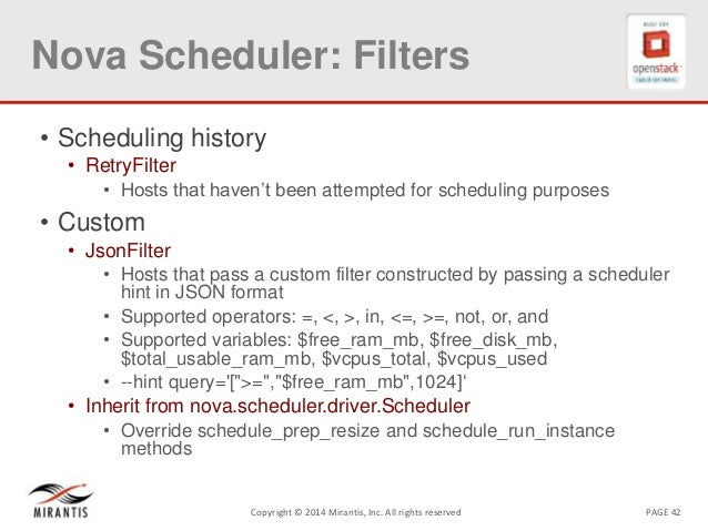 PAGE 42Copyright © 2014 Mirantis, Inc. All rights reserved Nova Scheduler: Filters • Scheduling history • RetryFilter • Ho...