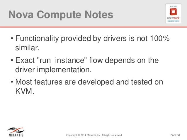 PAGE 50Copyright © 2014 Mirantis, Inc. All rights reserved Nova Compute Notes • Functionality provided by drivers is not 1...
